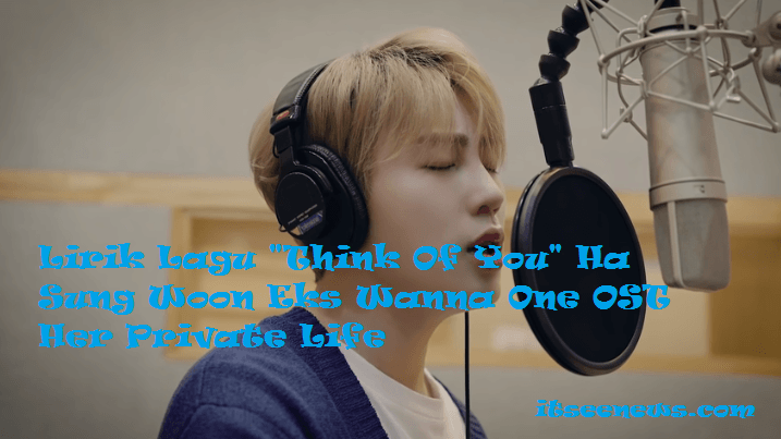 Lirik Lagu Think Of You – Ha Sung Woon Eks Wanna One OST Her Private Life